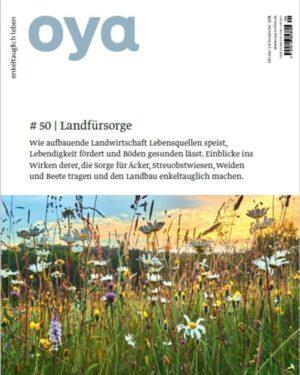 Artikel in der Oya Zeitschrift über Die Zukunftsbauern und ihre Arbeit in der regenerativen Landwirtschaft und dem Market Garden am Schloss Tempelhof. Thema: Vom Lebensmittelanbau zum Bodenaufbau.